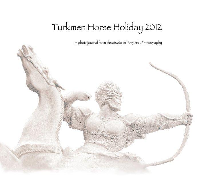View Turkmen Horse Holiday 2012 by Kerri-Jo Stewart