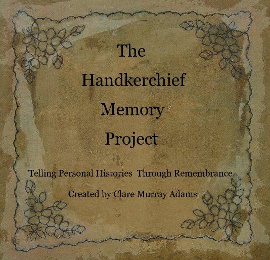 Ver The Handkerchief Memory Project por Created by Clare Murray Adams