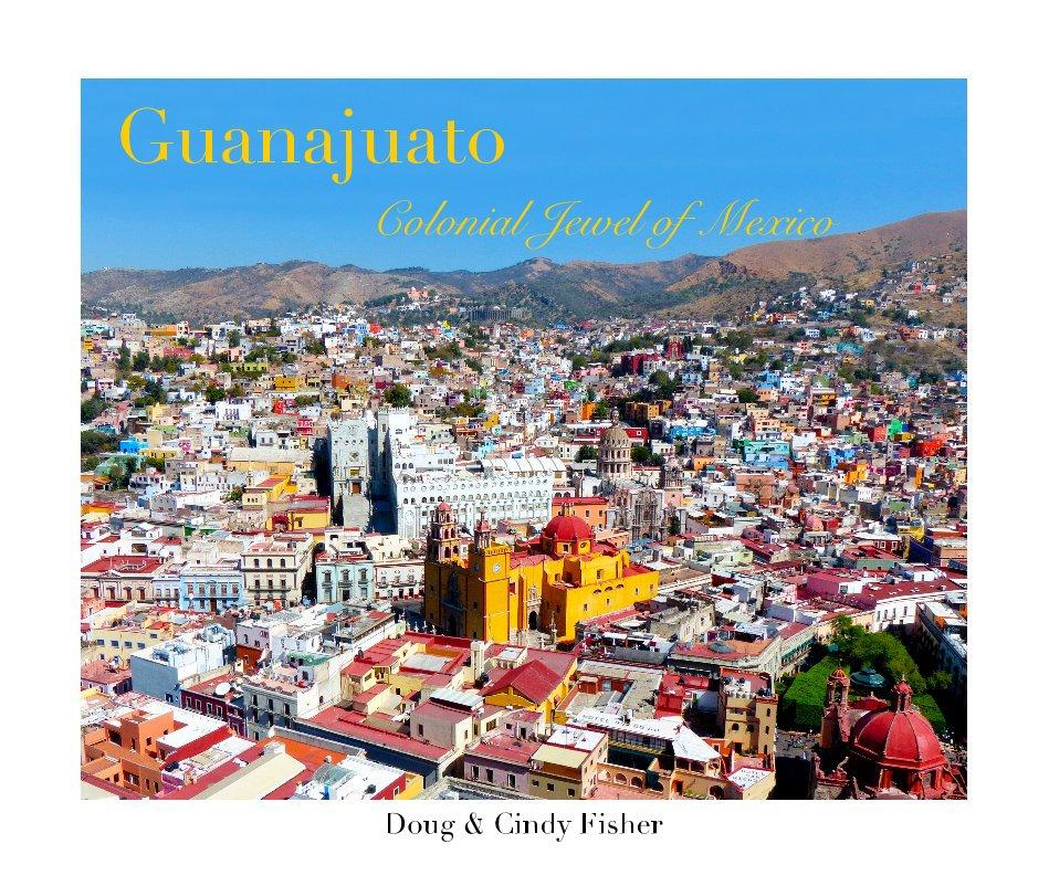 View Guanajuato by Doug & Cindy Fisher