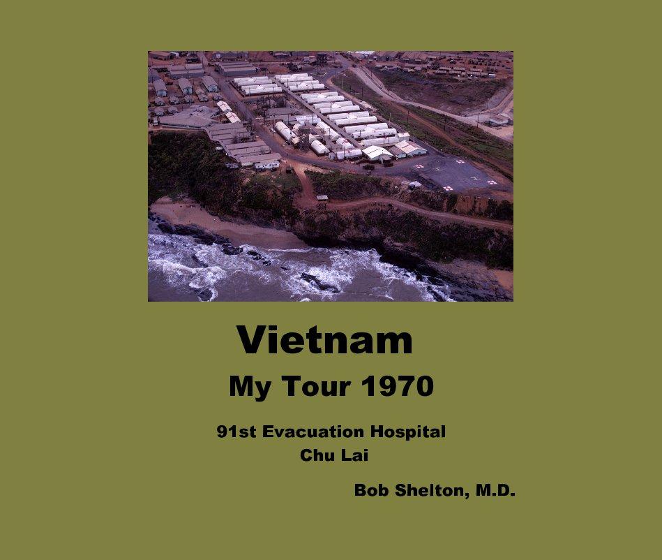 Vietnam My Tour 1970 By Bob Shelton MD