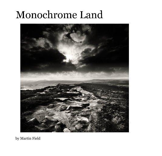 View Monochrome Land by Martin Field