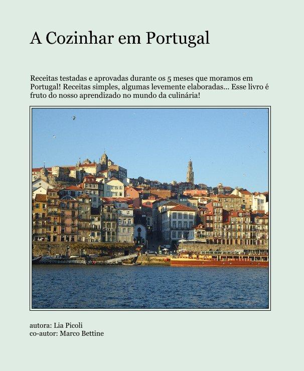 View A Cozinhar em Portugal by autora: Lia Picoli co-autor: Marco Bettine