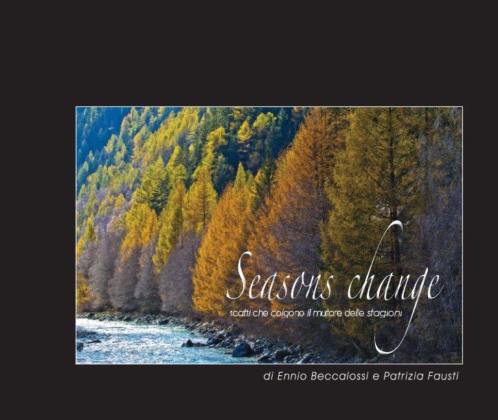 View Seasons Change by Ennio Beccalossi & Patrizia Fausti