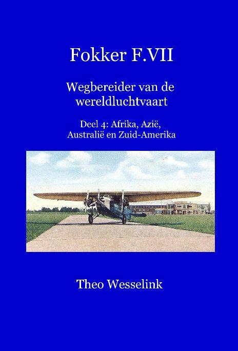 Bekijk Fokker F.VII Wegbereider van de wereldluchtvaart Deel 4: Afrika, Azië, Australië en Zuid-Amerika op Theo Wesselink