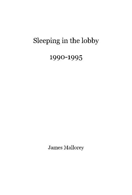 Ver Sleeping in the lobby 1990-1995 por James Mallorey