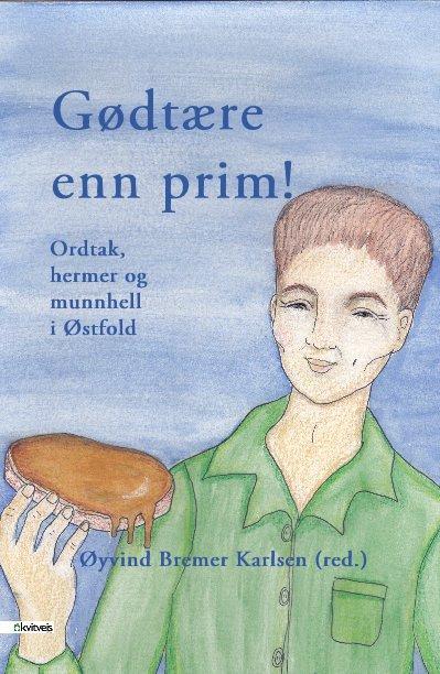 View Gødtære enn prim! Ordtak, hermer og munnhell i Østfold by Øyvind Bremer Karlsen (red.)
