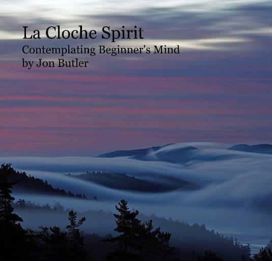 View La Cloche Spirit Contemplating Beginner's Mind by Jon Butler by Jon Butler