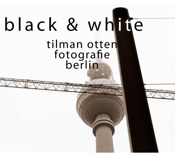 black & white nach Tilman Otten anzeigen