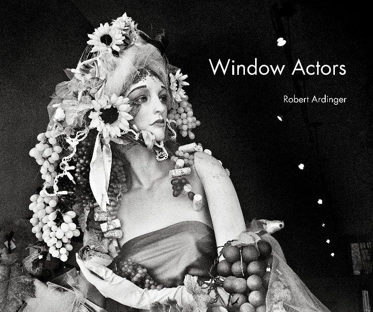 View Window Actors by Robert Ardinger