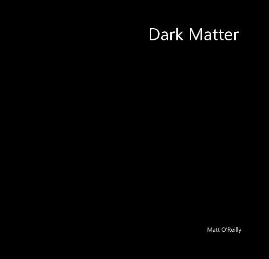 View Dark Matter by Matt O'Reilly