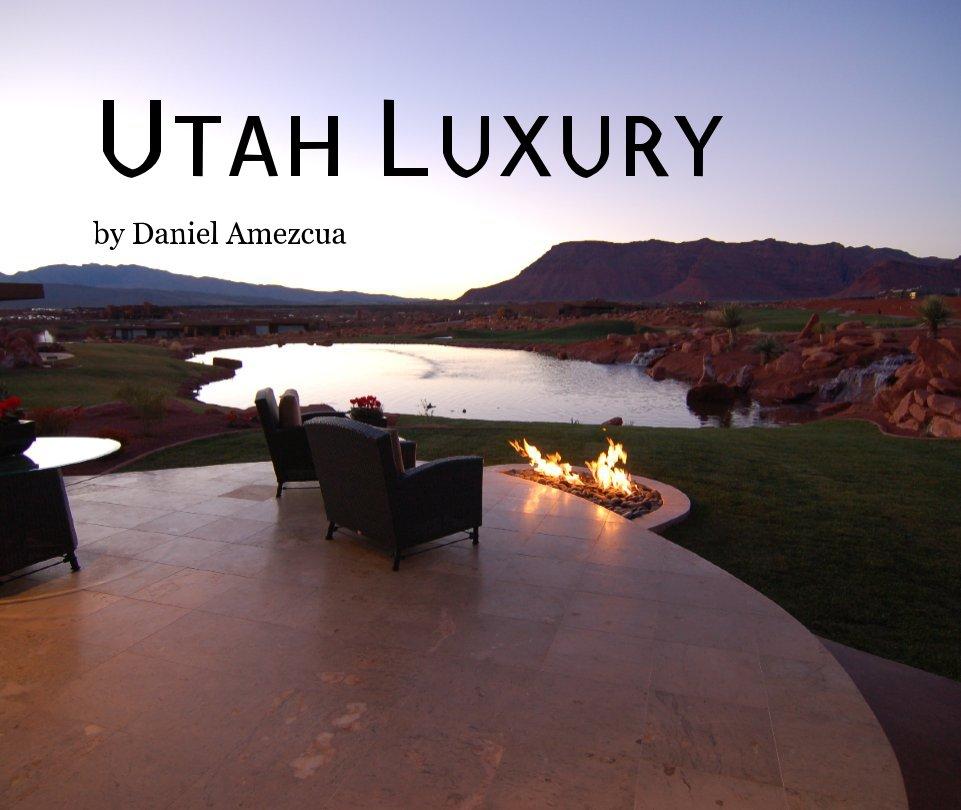 View Utah Luxury by Daniel Amezcua