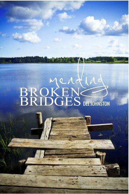 View Mending Broken Bridges by Dee Johnston
