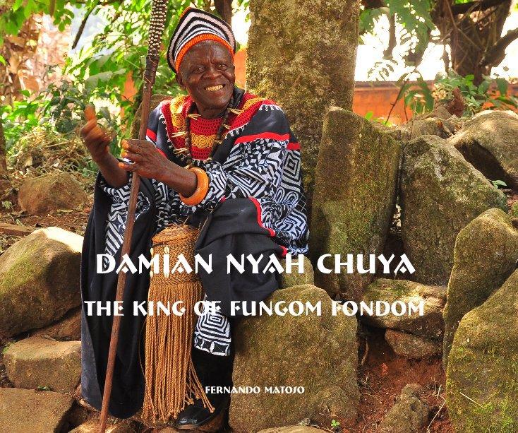 View Damian Nyah Chuya The King of Fungom Fondom by Fernando Matoso