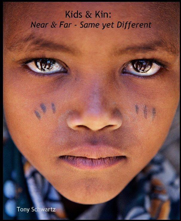 View Kids & Kin: Near & Far - Same yet Different by Tony Schwartz