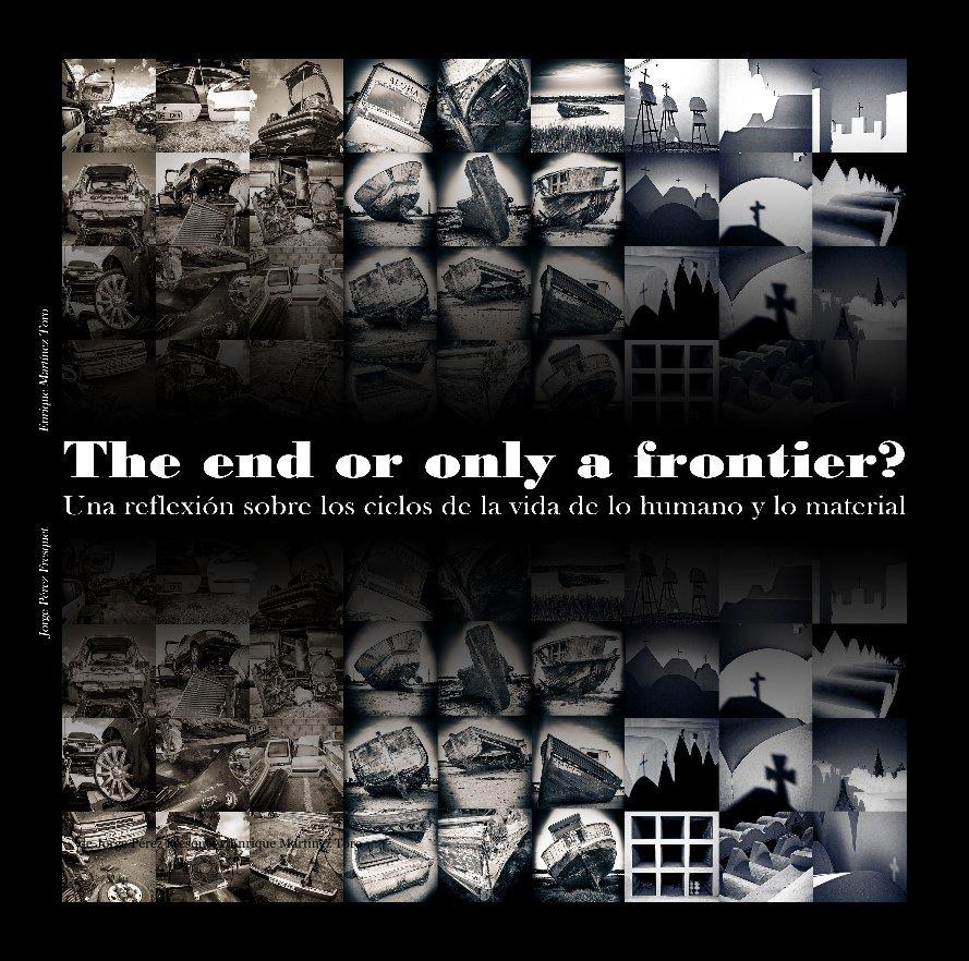 Ver The end or only a frontier? por de Jorge Pérez Fresquet y Enrique Martínez Toro