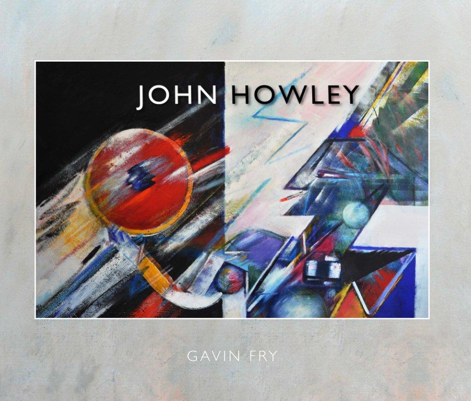 View John Howley: Art & Life by Gavin Fry