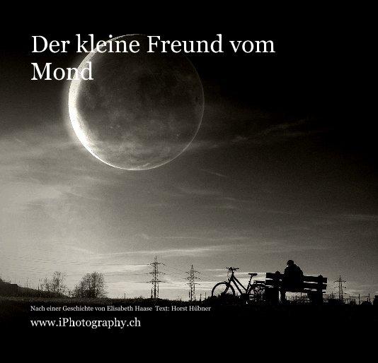 View Der kleine Freund vom Mond by www.iPhotography.ch