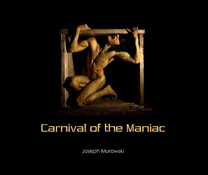 View Carnival of the Maniac by Joseph Murawski