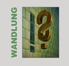 WANDLUNG - Kunst & Fotografie Fotobuch