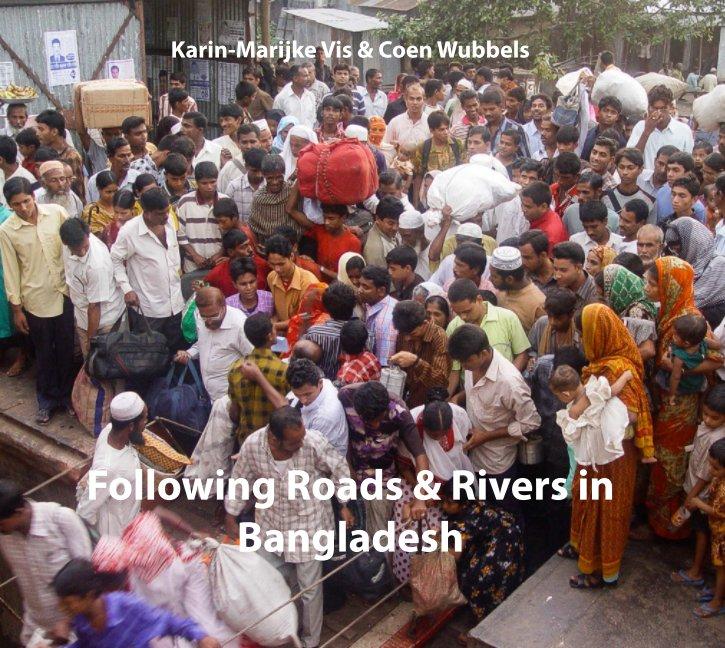 View Following Roads & Rivers in Bangladesh by Karin-Marijke Vis & Coen Wubbels