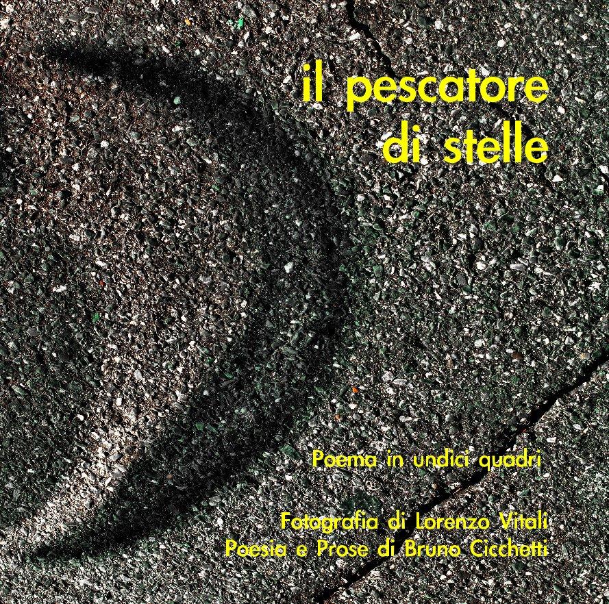 View il pescatore di stelle by Fotografia di Lorenzo Vitali Poesia e Prose di Bruno Cicchetti