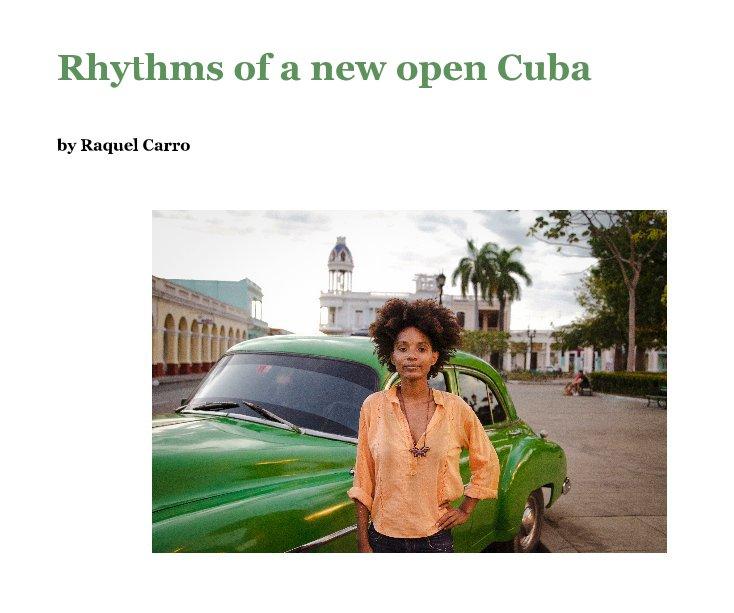 View Rhythms of a new open Cuba by Raquel Carro