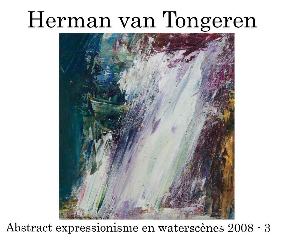 Bekijk Abstract expressionisme 2008 - 3 op Herman van Tongeren