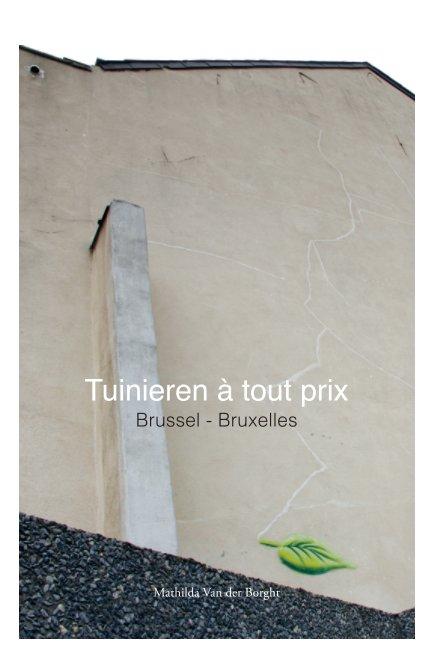 View Tuinieren à tout prix by Mathilda Van der Borght
