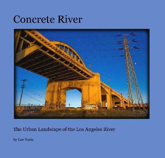 View Concrete River by Lee Varis