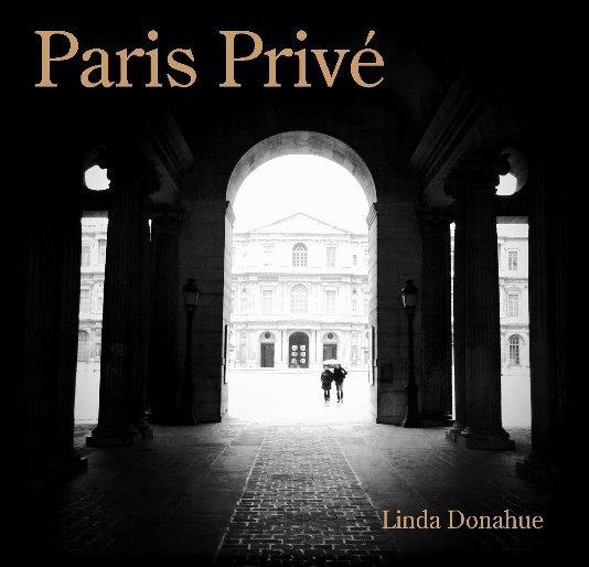 View Paris Privé by Linda Donahue