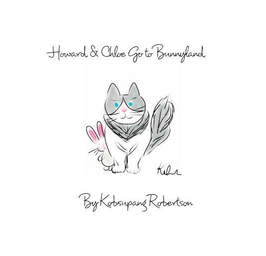 View Howard & Chloe Go to Bunnyland by Kobsupang Robertson