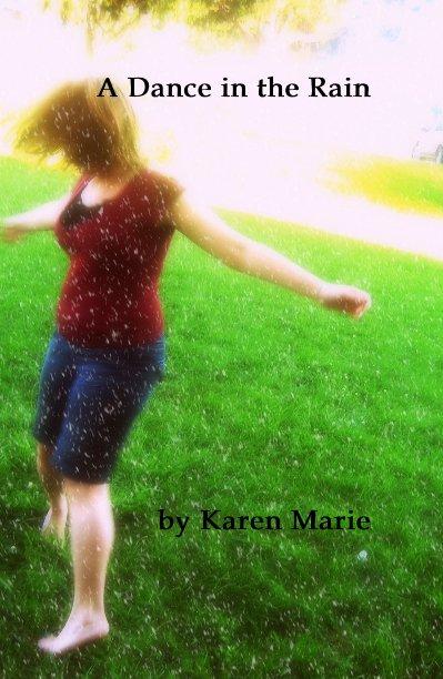 View A Dance in the Rain by Karen Marie
