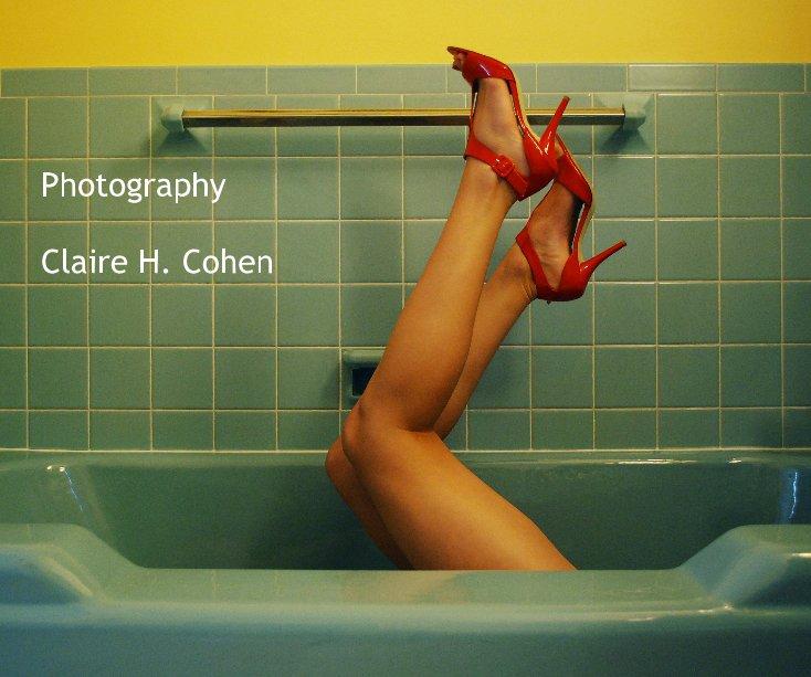 View Photography Claire H. Cohen by Claire Cohen