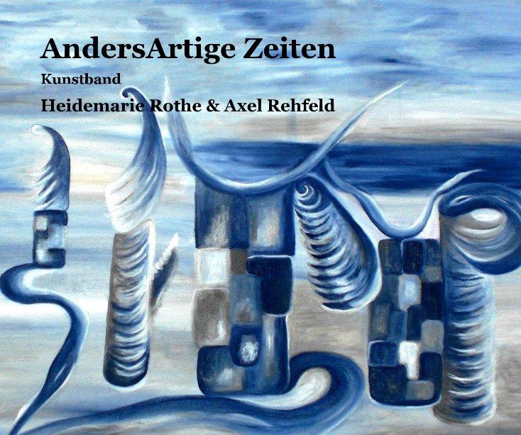 AndersArtige Zeiten nach Heidemarie Rothe & Axel Rehfeld anzeigen
