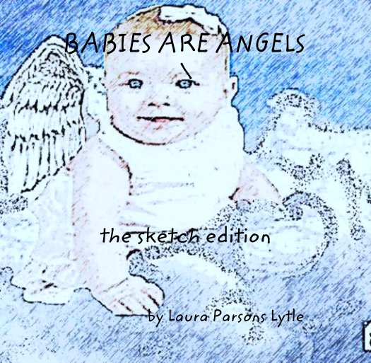 View BABIES ARE ANGELS  \      the sketch edition by Laura Parsons Lytle
