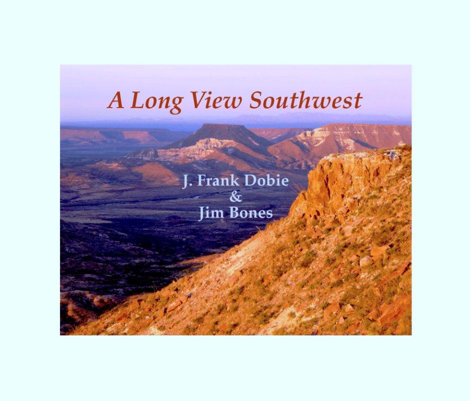 View A Long View Southwest (Large Edition) $125.00 by J. Frank Dobie and Jim Bones