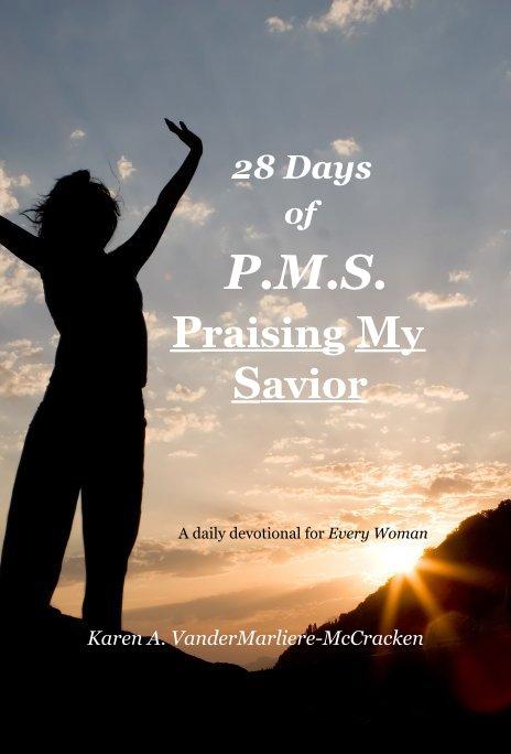 View 28 Days of PMS Praising My Savior by Karen A. McCracken