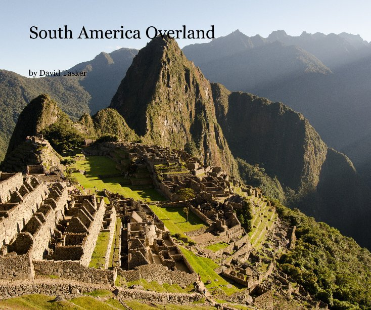 View South America Overland by David Tasker