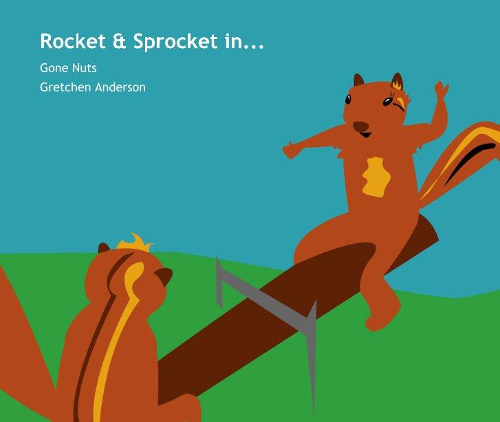 View Rocket & Sprocket in...Gone Nuts! by Gretchen Anderson
