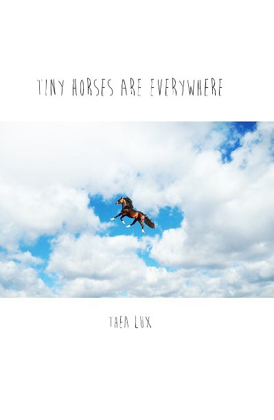 Ver Tiny Horses Are Everywhere por Thea Lux