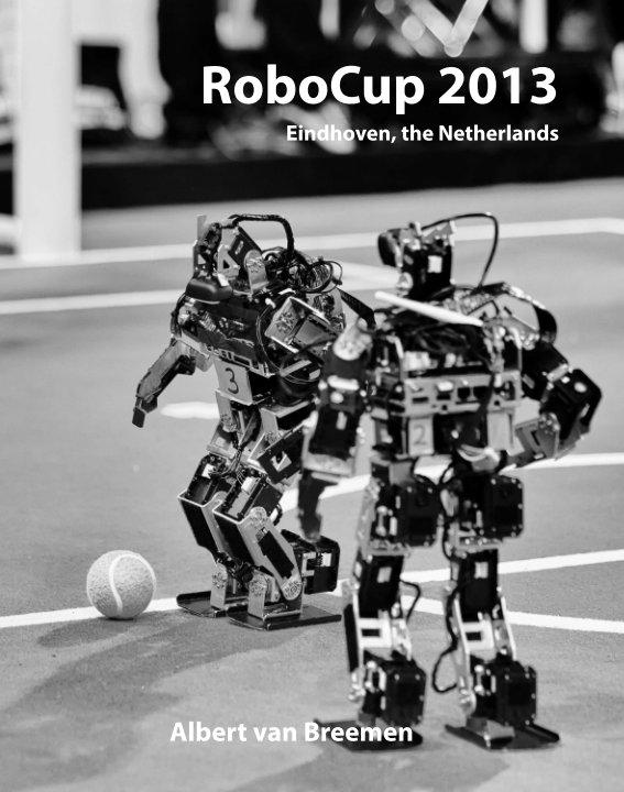 View RoboCup 2013 by Albert van Breemen