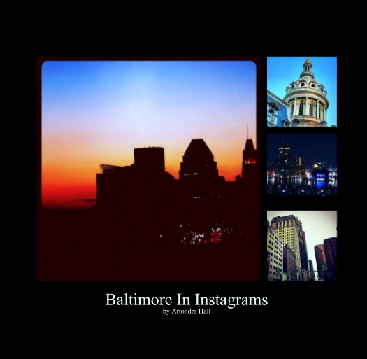 View Baltimore In Instagrams by Artondra Hall by Artondra Hall