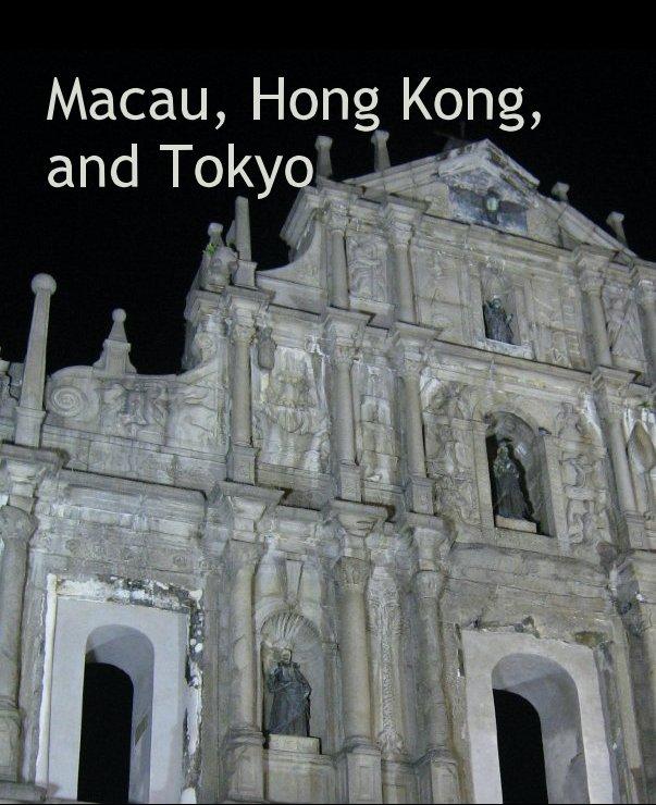 View Macau, Hong Kong, and Tokyo by Eric Hadley-Ives
