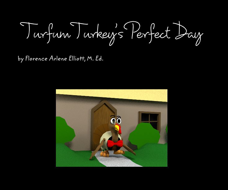 View Turfum Turkey's Perfect Day by Florence Arlene Elliott, M. Ed.