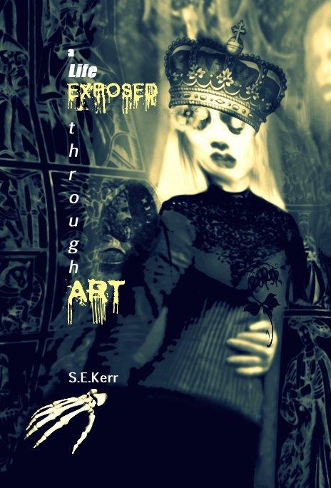 View a Life EXPOSED t h r o u g h ART by S.E.Kerr