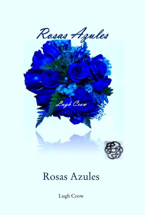 View Rosas Azules by Lugh Crow