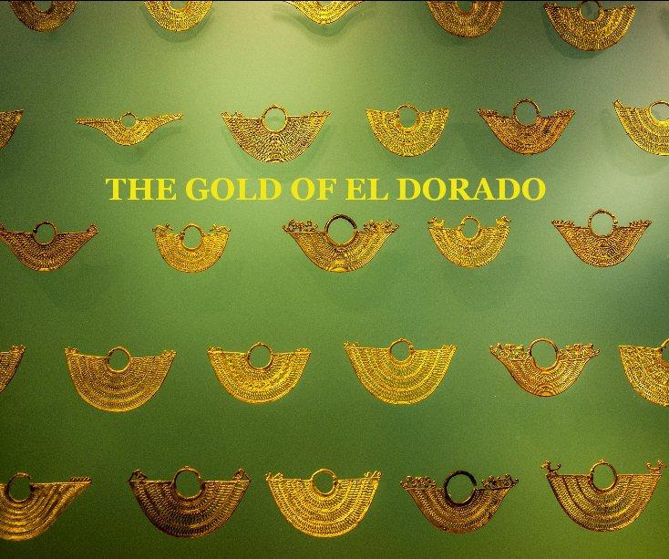 View THE GOLD OF EL DORADO by CHRISTOPHER MARSHAM