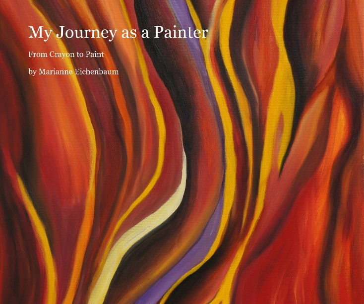 View My Journey as a Painter by Marianne Eichenbaum