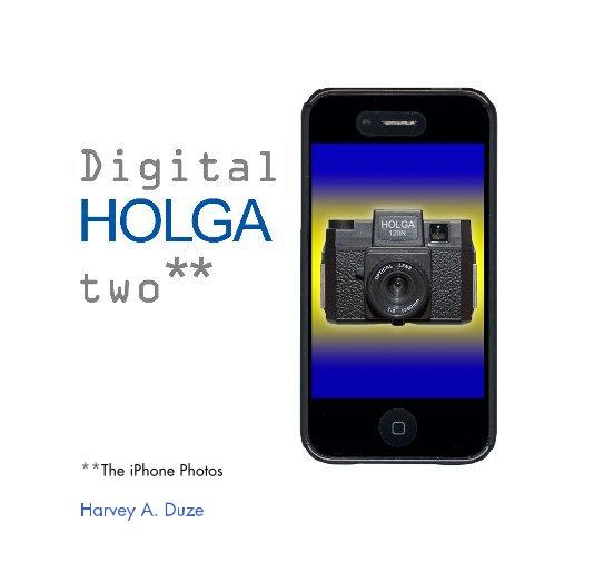 View Digital HOLGA two** by Harvey A. Duze