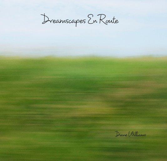 View Dreamscapes En Route by Diane Williams